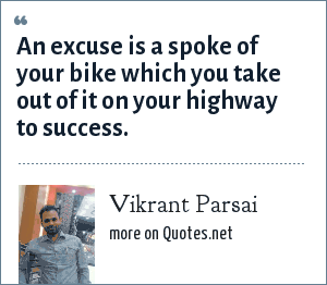Vikrant Parsai: An excuse is a spoke of your bike which you take out of it on your highway to success.