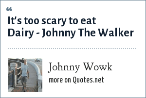 Johnny Wowk: It's too scary to eat Dairy - Johnny The Walker