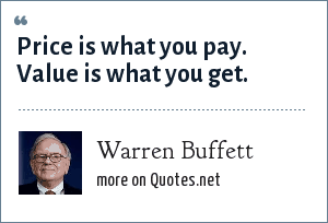 Warren Buffett: Price is what you pay. Value is what you get.