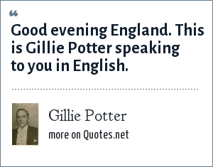 Gillie Potter: Good evening England. This is Gillie Potter speaking to you in English.