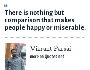 Vikrant Parsai: There is nothing but comparison that makes people happy or miserable.