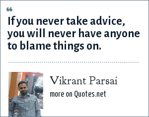 Vikrant Parsai: If you never take advice, you will never have anyone to blame things on.