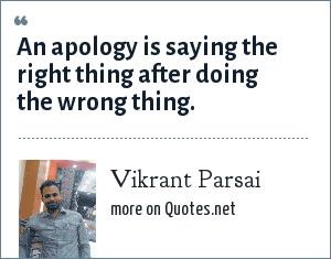 Vikrant Parsai: An apology is saying the right thing after doing the wrong thing.