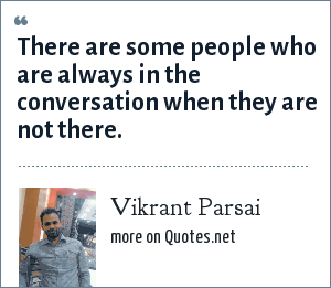 Vikrant Parsai: There are some people who are always in the conversation when they are not there.