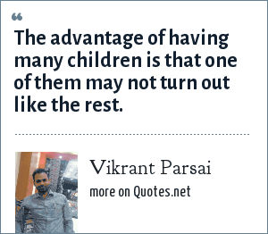 Vikrant Parsai: The advantage of having many children is that one of them may not turn out like the rest.