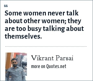 Vikrant Parsai: Some women never talk about other women; they are too busy talking about themselves.