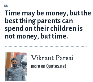Vikrant Parsai: Time may be money, but the best thing parents can spend on their children is not money, but time.