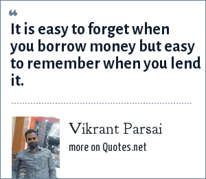 Vikrant Parsai: It is easy to forget when you borrow money but easy to remember when you lend it.