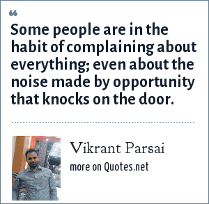 Vikrant Parsai: Some people are in the habit of complaining about everything; even about the noise made by opportunity that knocks on the door.
