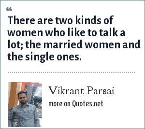 Vikrant Parsai: There are two kinds of women who like to talk a lot; the married women and the single ones.