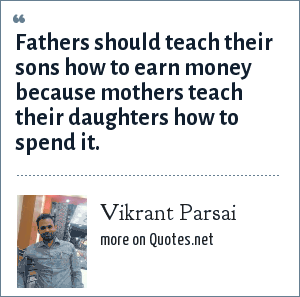 Vikrant Parsai: Fathers should teach their sons how to earn money because mothers teach their daughters how to spend it.