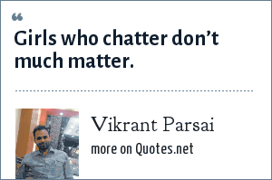 Vikrant Parsai: Girls who chatter don't much matter.
