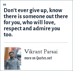 Vikrant Parsai: Don't ever give up, know there is someone out there for you, who will love, respect and admire you too.