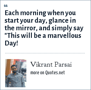 Vikrant Parsai: Each morning when you start your day, glance in the mirror, and simply say