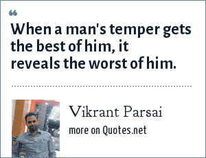 Vikrant Parsai: When a man's temper gets the best of him, it reveals the worst of him.