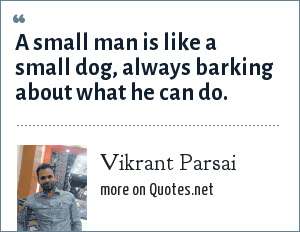 Vikrant Parsai: A small man is like a small dog, always barking about what he can do.