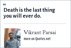 Vikrant Parsai: Death is the last thing you will ever do.