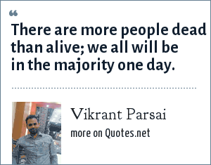 Vikrant Parsai: There are more people dead than alive; we all will be in the majority one day.