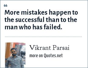 Vikrant Parsai: More mistakes happen to the successful than to the man who has failed.