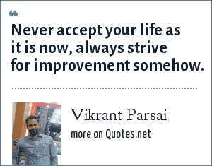 Vikrant Parsai: Never accept your life as it is now, always strive for improvement somehow.