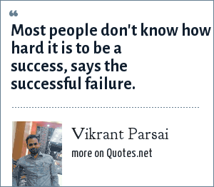 Vikrant Parsai: Most people don't know how hard it is to be a success, says the successful failure.