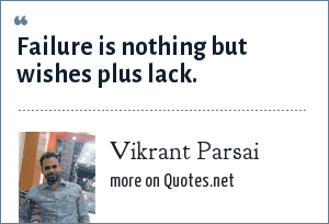 Vikrant Parsai: Failure is nothing but wishes plus lack.