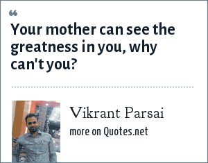 Vikrant Parsai: Your mother can see the greatness in you, why can't you?