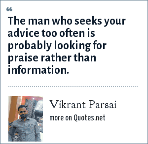 Vikrant Parsai: The man who seeks your advice too often is probably looking for praise rather than information.