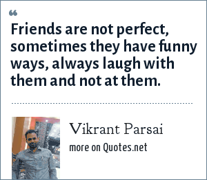 Vikrant Parsai: Friends are not perfect, sometimes they have funny ways, always laugh with them and not at them.