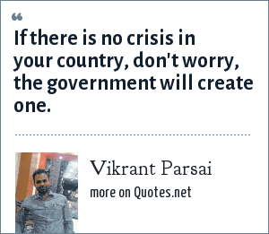 Vikrant Parsai: If there is no crisis in your country, don't worry, the government will create one.