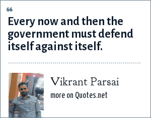 Vikrant Parsai: Every now and then the government must defend itself against itself.