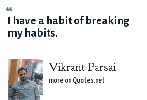 Vikrant Parsai: I have a habit of breaking my habits.