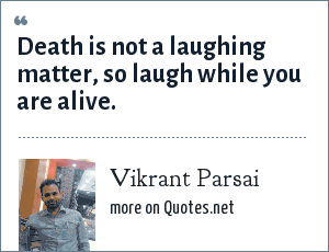 Vikrant Parsai: Death is not a laughing matter, so laugh while you are alive.