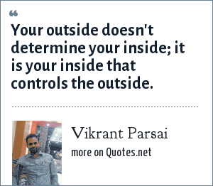 Vikrant Parsai: Your outside doesn't determine your inside; it is your inside that controls the outside.