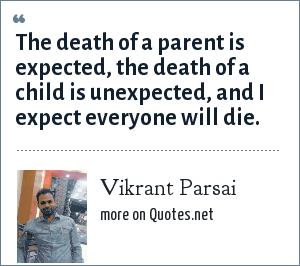 Vikrant Parsai: The death of a parent is expected, the death of a child is unexpected, and I expect everyone will die.