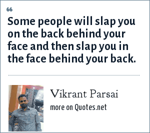 Vikrant Parsai: Some people will slap you on the back behind your face and then slap you in the face behind your back.