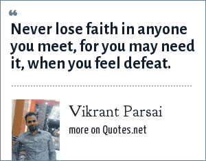 Vikrant Parsai: Never lose faith in anyone you meet, for you may need it, when you feel defeat.