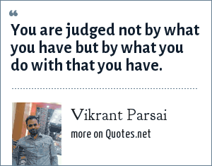 Vikrant Parsai: You are judged not by what you have but by what you do with that you have.