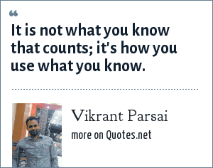 Vikrant Parsai: It is not what you know that counts; it's how you use what you know.
