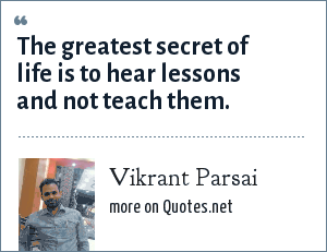 Vikrant Parsai: The greatest secret of life is to hear lessons and not teach them.