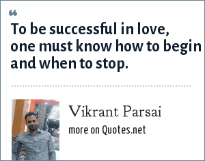Vikrant Parsai: To be successful in love, one must know how to begin and when to stop.