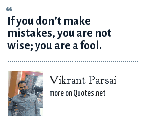 Vikrant Parsai: If you don't make mistakes, you are not wise; you are a fool.