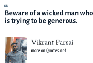 Vikrant Parsai: Beware of a wicked man who is trying to be generous.