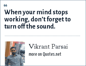 Vikrant Parsai: When your mind stops working, don't forget to turn off the sound.