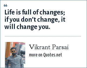 Vikrant Parsai: Life is full of changes; if you don't change, it will change you.