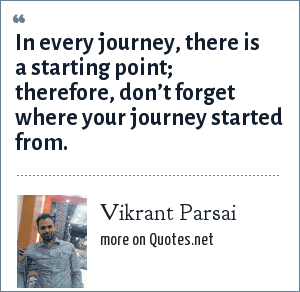 Vikrant Parsai: In every journey, there is a starting point; therefore, don't forget where your journey started from.