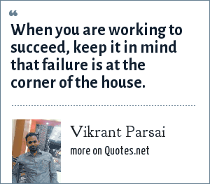 Vikrant Parsai: When you are working to succeed, keep it in mind that failure is at the corner of the house.