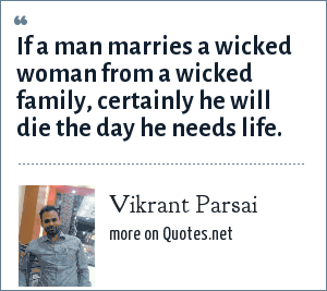 Vikrant Parsai: If a man marries a wicked woman from a wicked family, certainly he will die the day he needs life.