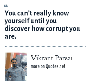 Vikrant Parsai: You can't really know yourself until you discover how corrupt you are.