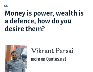 Vikrant Parsai: Money is power, wealth is a defence, how do you desire them?
